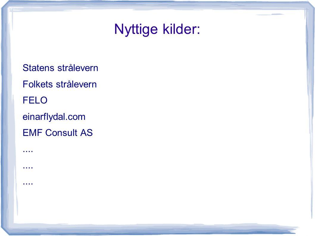 Nyttige kilder: Statens strålevern Folkets strålevern FELO einarflydal.com EMF Consult AS....
