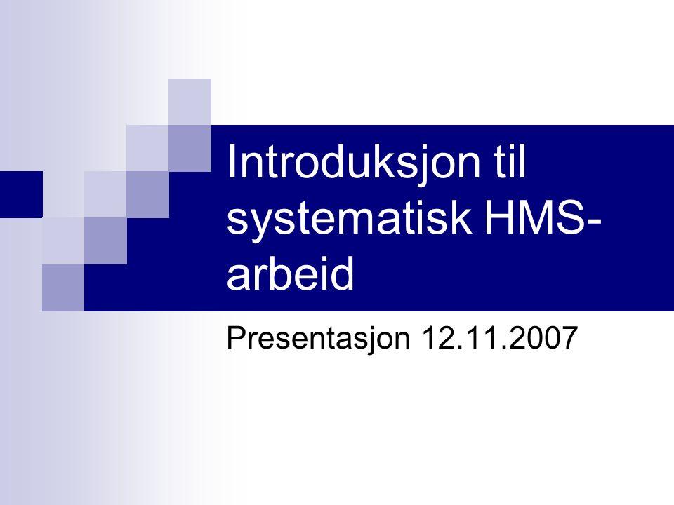 Introduksjon til systematisk HMS- arbeid Presentasjon 12.11.2007