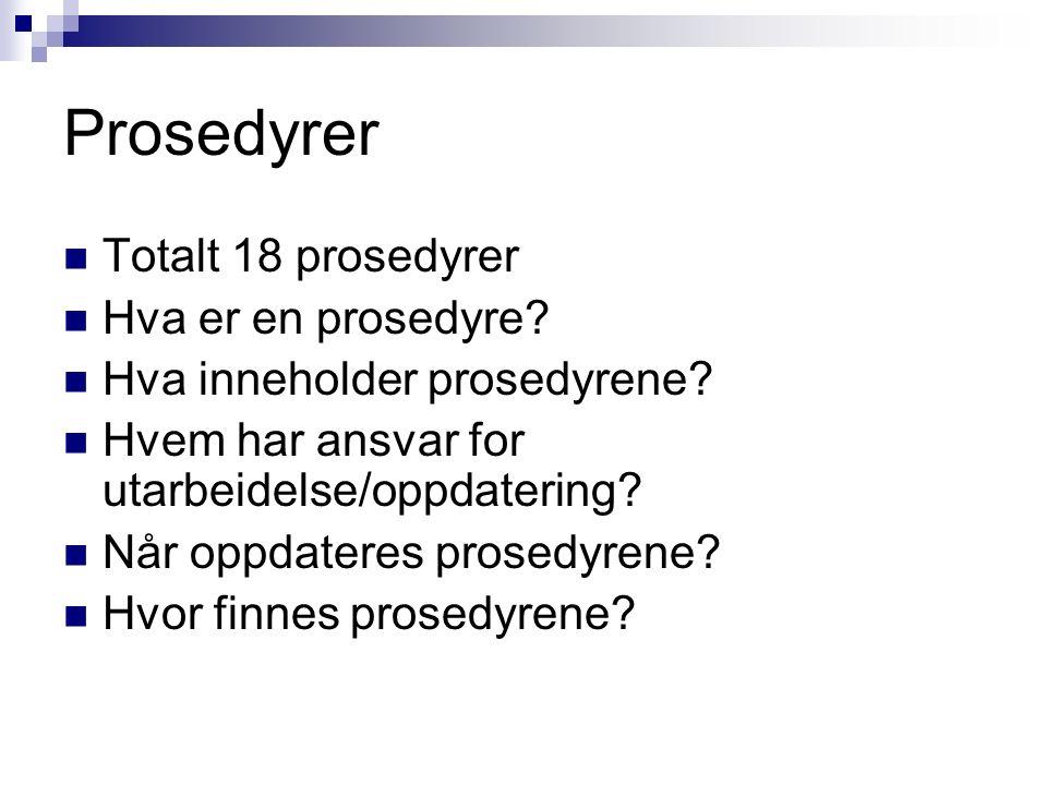 Prosedyrer Totalt 18 prosedyrer Hva er en prosedyre? Hva inneholder prosedyrene? Hvem har ansvar for utarbeidelse/oppdatering? Når oppdateres prosedyr