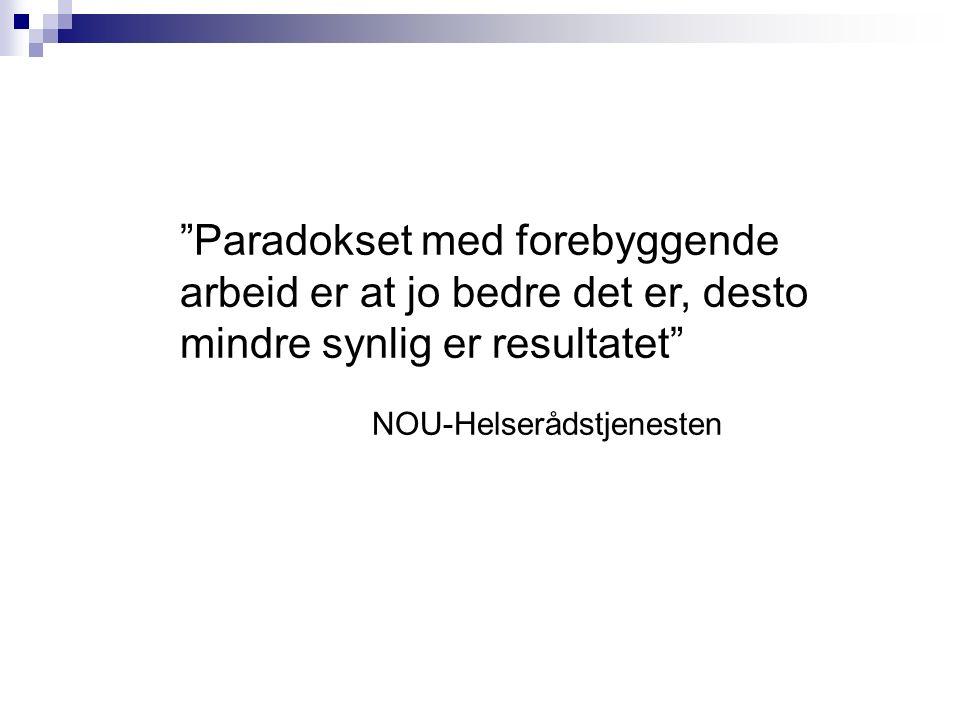 """""""Paradokset med forebyggende arbeid er at jo bedre det er, desto mindre synlig er resultatet"""" NOU-Helserådstjenesten"""