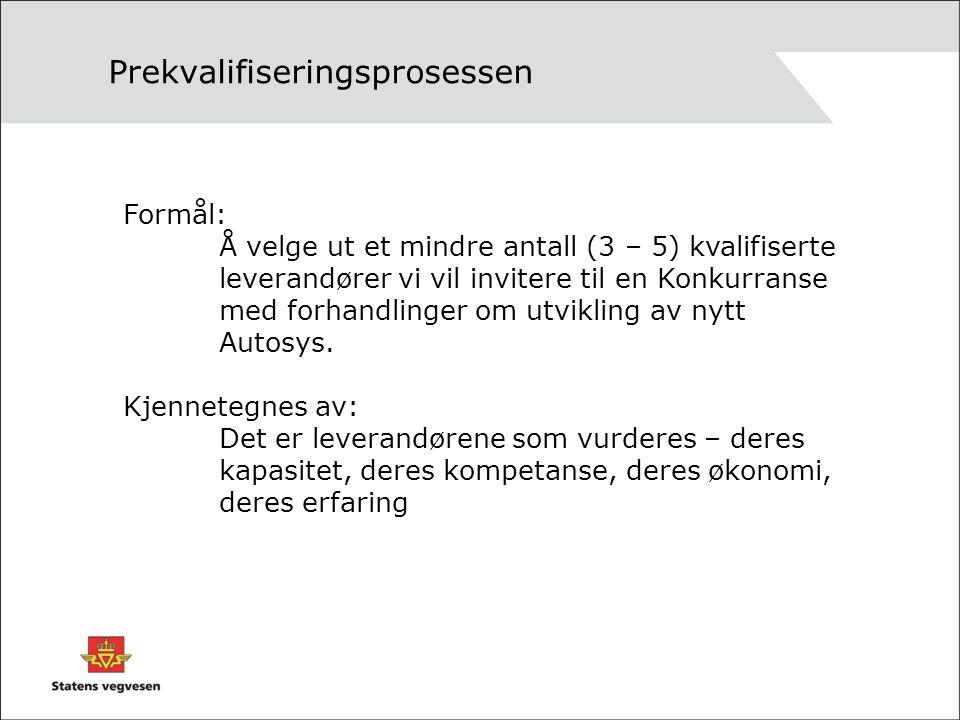 Prekvalifiseringsprosessen Formål: Å velge ut et mindre antall (3 – 5) kvalifiserte leverandører vi vil invitere til en Konkurranse med forhandlinger om utvikling av nytt Autosys.