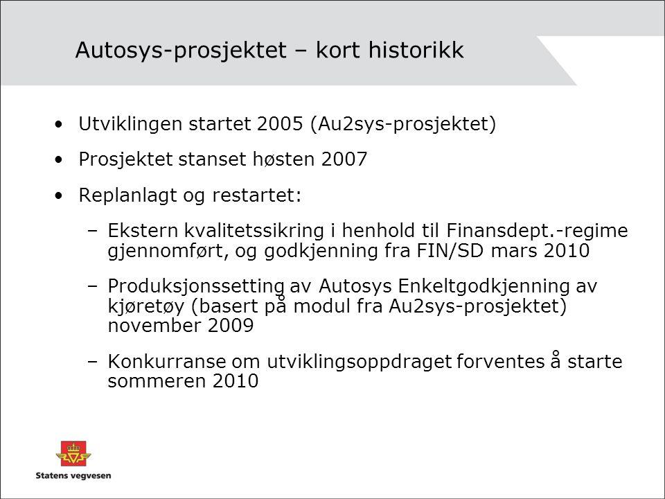 Autosys-prosjektet – kort historikk Utviklingen startet 2005 (Au2sys-prosjektet) Prosjektet stanset høsten 2007 Replanlagt og restartet: –Ekstern kvalitetssikring i henhold til Finansdept.-regime gjennomført, og godkjenning fra FIN/SD mars 2010 –Produksjonssetting av Autosys Enkeltgodkjenning av kjøretøy (basert på modul fra Au2sys-prosjektet) november 2009 –Konkurranse om utviklingsoppdraget forventes å starte sommeren 2010