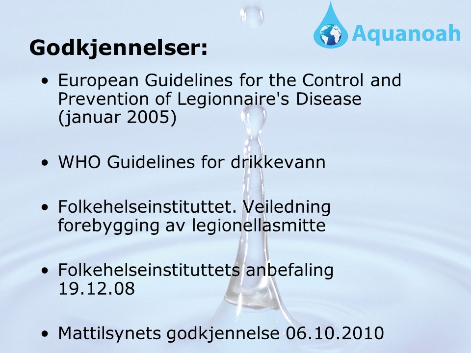 Godkjennelser: European Guidelines for the Control and Prevention of Legionnaire s Disease (januar 2005) WHO Guidelines for drikkevann Folkehelseinstituttet.