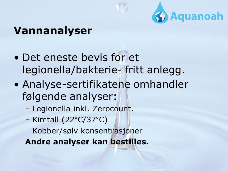 Vannanalyser Det eneste bevis for et legionella/bakterie- fritt anlegg.