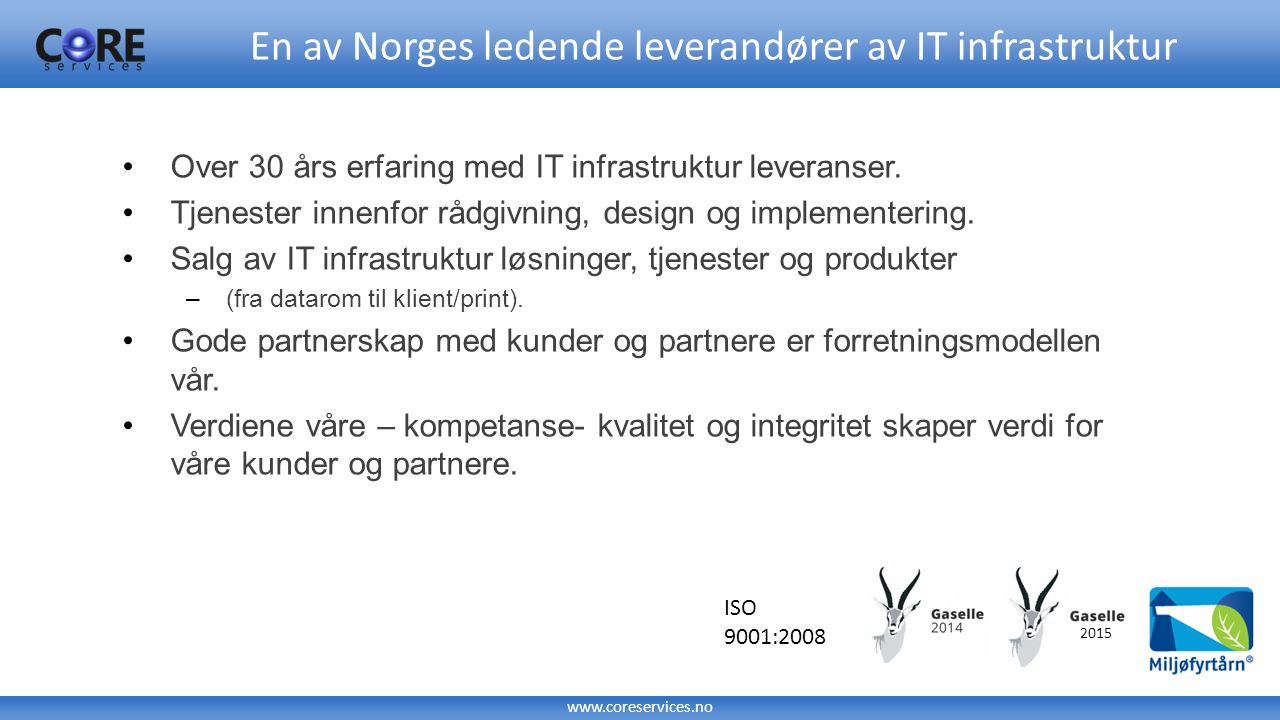 www.coreservices.no Over 30 års erfaring med IT infrastruktur leveranser. Tjenester innenfor rådgivning, design og implementering. Salg av IT infrastr