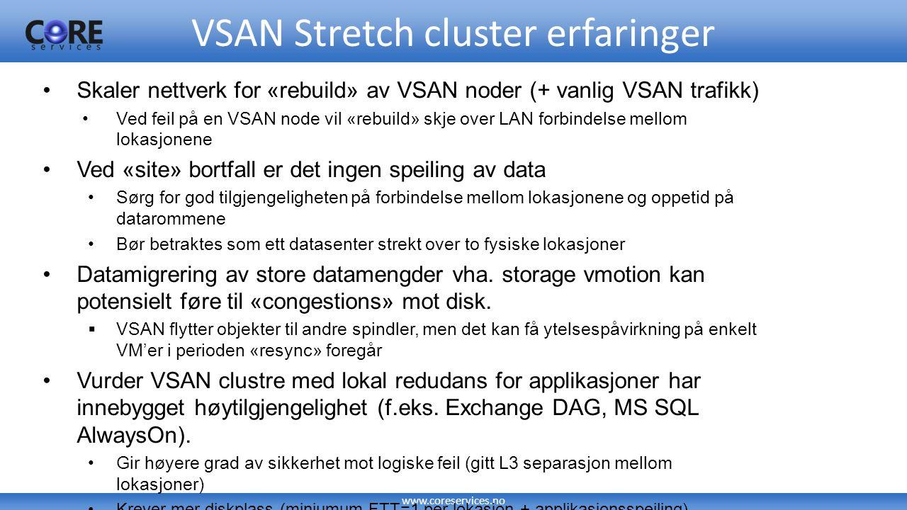 www.coreservices.no VSAN i kombinasjon med «software basert backup/arkiv» - Commvault er en god kombinasjon Ingen spesialiserte «appliancer» for håndtering av deduplisering Kan kjøres 100% virtuelt, men ofte hensiktsmessig å ha backup / arkiv - data lagret utenfor VMware miljøet (på std.