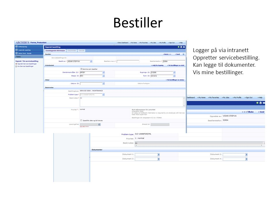 Bestiller Logger på via intranett Oppretter servicebestilling.