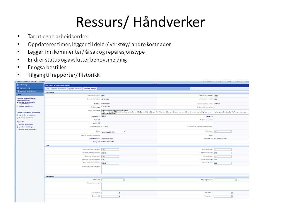 Ressurs/ Håndverker Tar ut egne arbeidsordre Oppdaterer timer, legger til deler/ verktøy/ andre kostnader Legger inn kommentar/ årsak og reparasjonstype Endrer status og avslutter behovsmelding Er også bestiller Tilgang til rapporter/ historikk