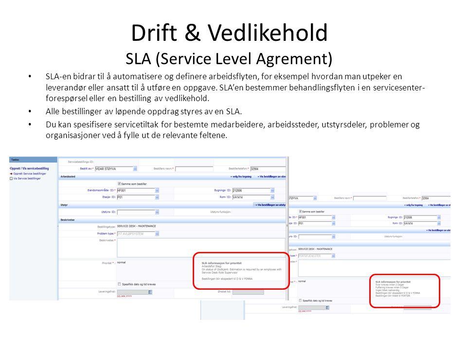 Drift & Vedlikehold SLA (Service Level Agrement) SLA-en bidrar til å automatisere og definere arbeidsflyten, for eksempel hvordan man utpeker en leverandør eller ansatt til å utføre en oppgave.