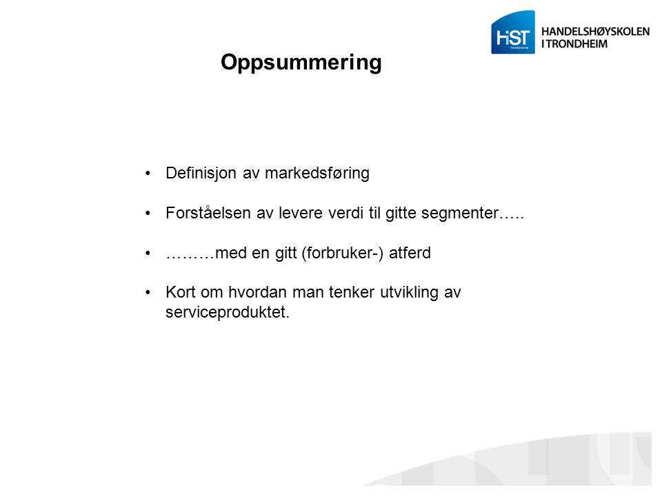 Oppsummering Definisjon av markedsføring Forståelsen av levere verdi til gitte segmenter….. ………med en gitt (forbruker-) atferd Kort om hvordan man ten