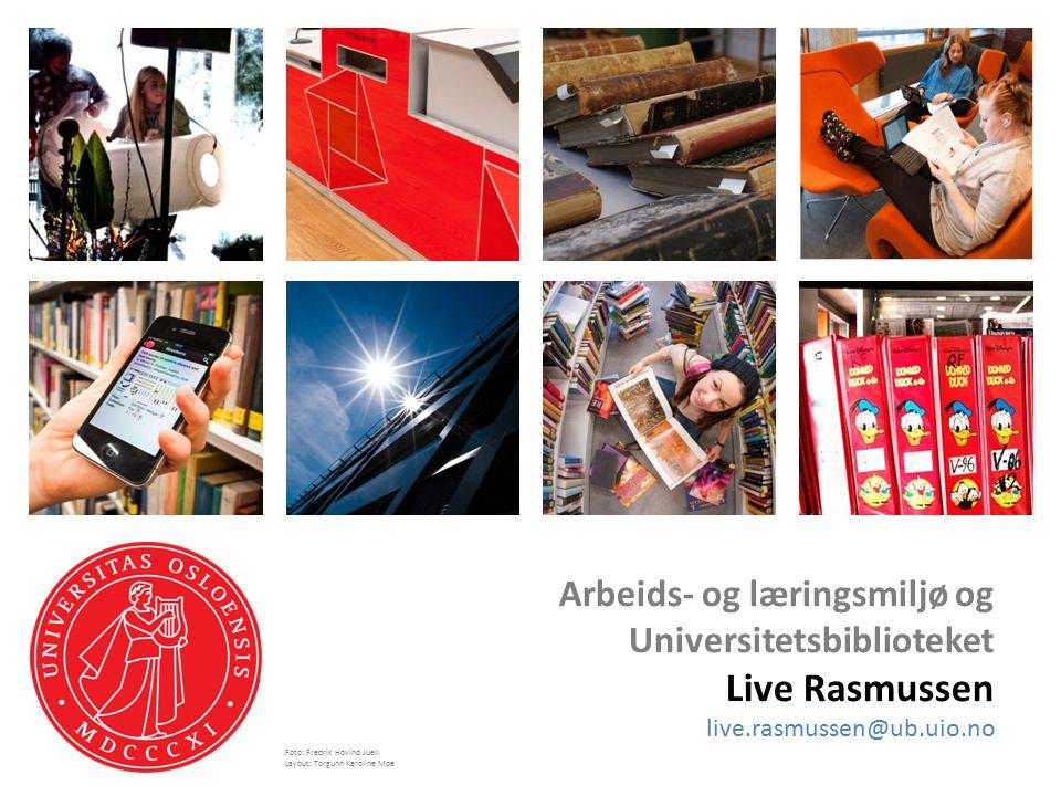 Arbeids- og læringsmiljø og Universitetsbiblioteket Live Rasmussen live.rasmussen@ub.uio.no Foto: Fredrik Hovind Juell Layout: Torgunn Karoline Moe