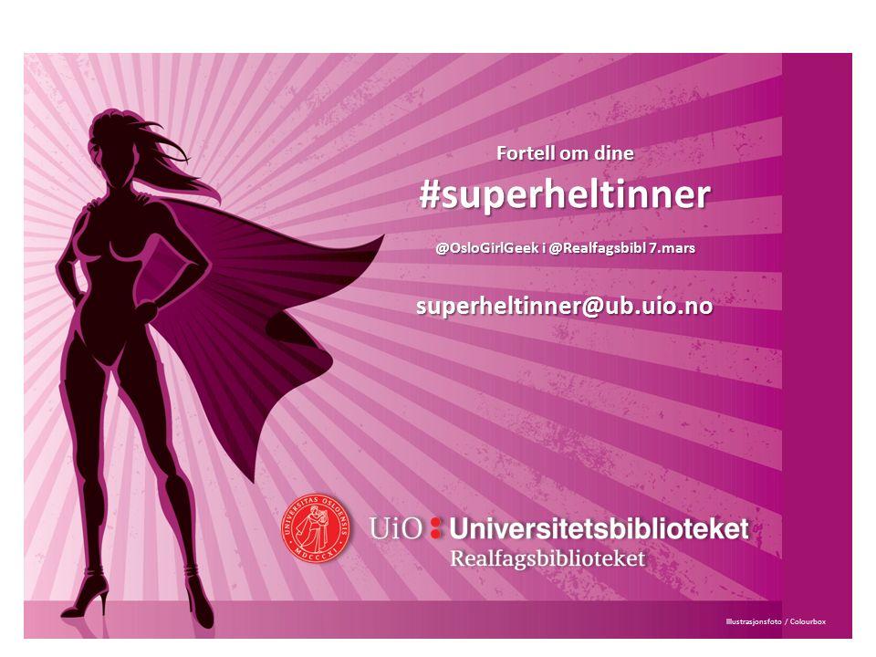 Illustrasjonsfoto / Colourbox Fortell om dine #superheltinner @OsloGirlGeek i @Realfagsbibl 7.mars superheltinner@ub.uio.no