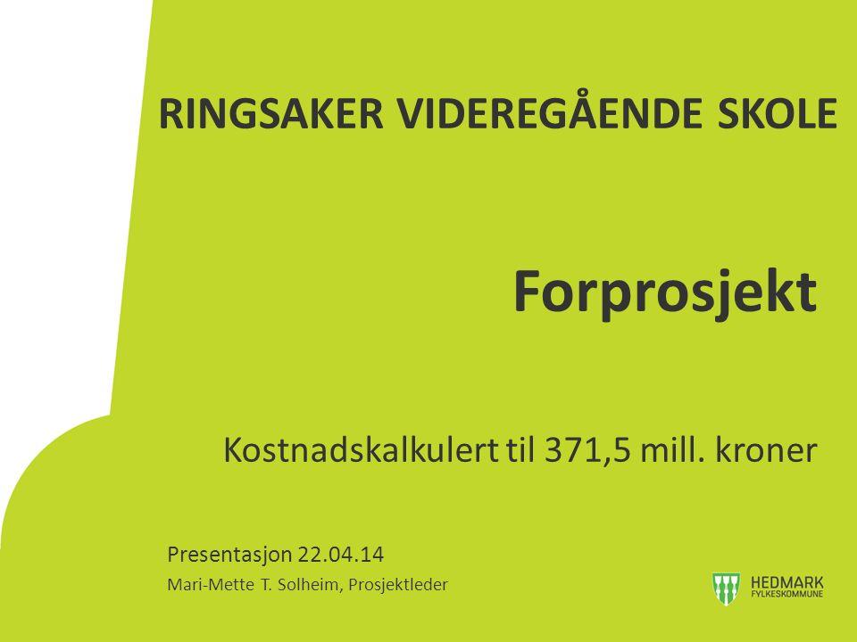 RINGSAKER VIDEREGÅENDE SKOLE Forprosjekt Kostnadskalkulert til 371,5 mill.