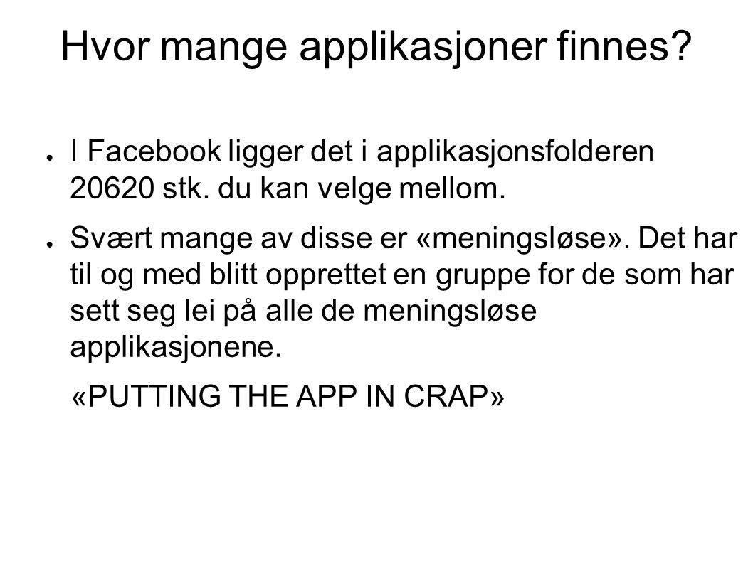 Hvor mange applikasjoner finnes. ● I Facebook ligger det i applikasjonsfolderen 20620 stk.