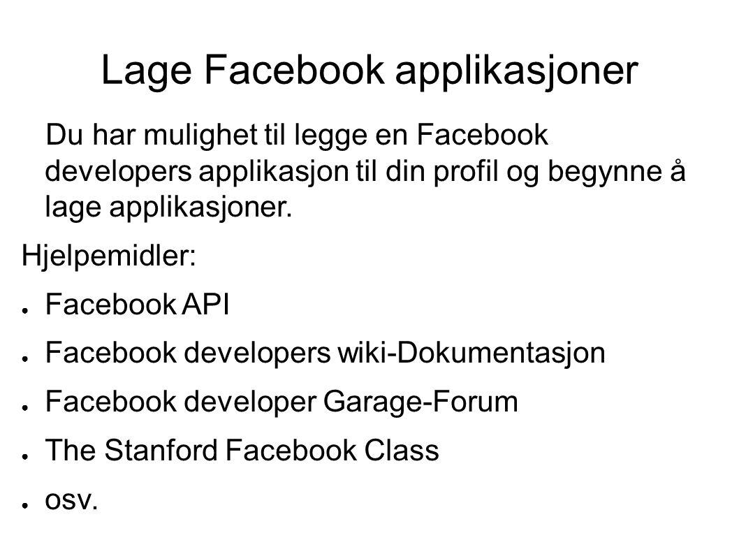 Lage Facebook applikasjoner Du har mulighet til legge en Facebook developers applikasjon til din profil og begynne å lage applikasjoner.