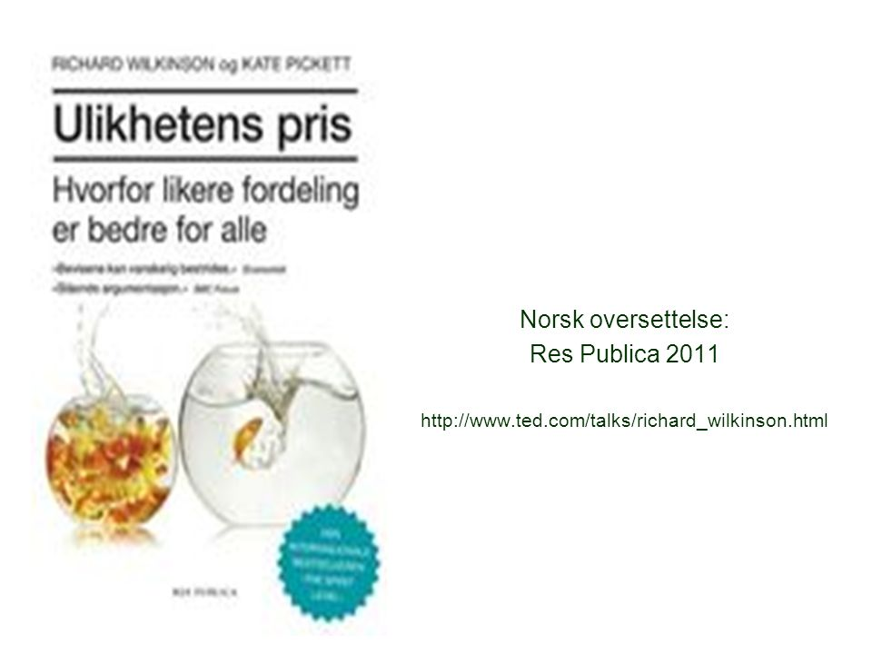 Norsk oversettelse: Res Publica 2011 http://www.ted.com/talks/richard_wilkinson.html
