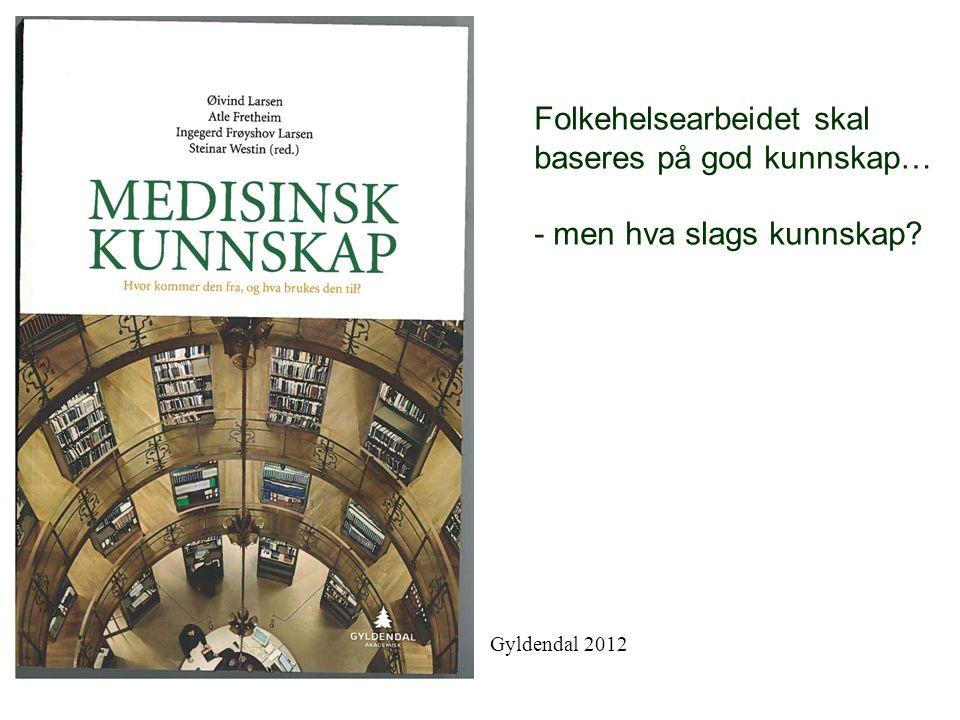 Folkehelsearbeidet skal baseres på god kunnskap… - men hva slags kunnskap? Gyldendal 2012