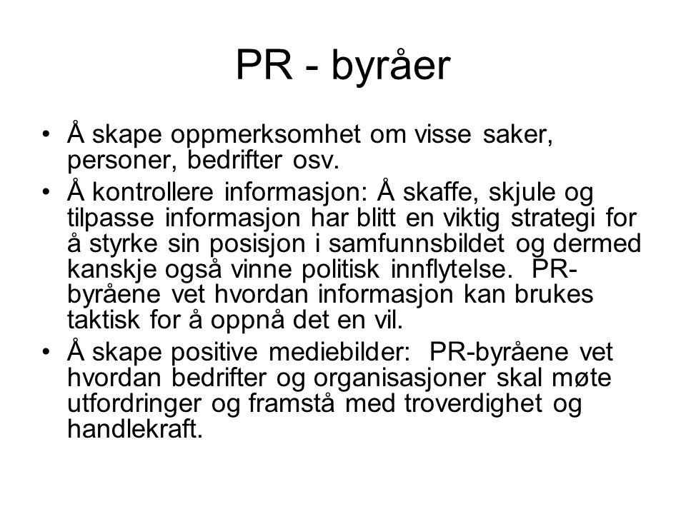 PR - byråer Å skape oppmerksomhet om visse saker, personer, bedrifter osv.