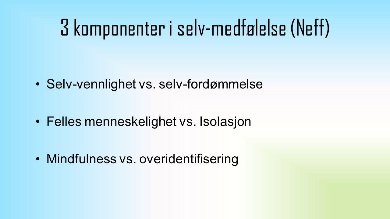 3 komponenter i selv-medfølelse (Neff) Selv-vennlighet vs.
