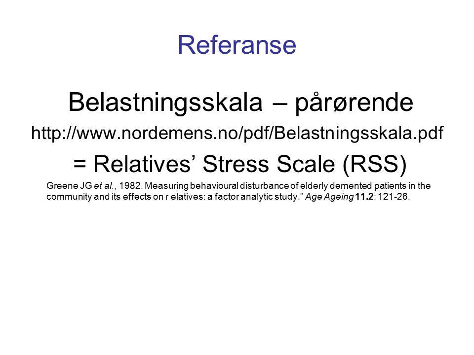 Referanse Belastningsskala – pårørende http://www.nordemens.no/pdf/Belastningsskala.pdf = Relatives' Stress Scale (RSS) Greene JG et al., 1982.