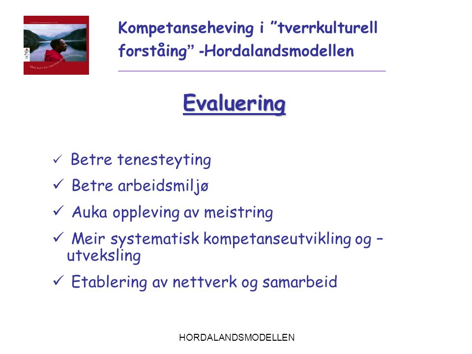 HORDALANDSMODELLEN Evaluering Betre tenesteyting Betre arbeidsmiljø Auka oppleving av meistring Meir systematisk kompetanseutvikling og – utveksling E