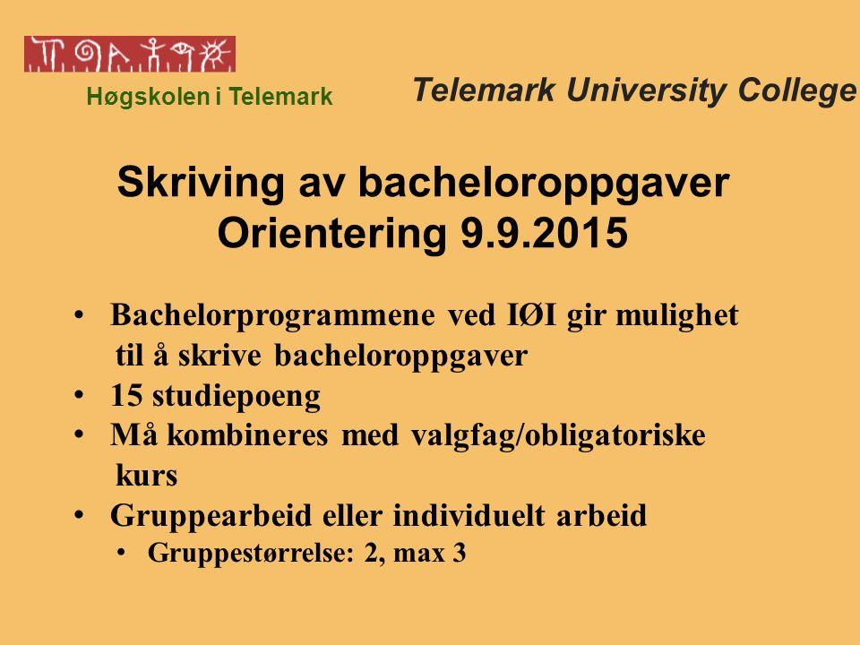 Høgskolen i Telemark Bachelorprogrammene ved IØI gir mulighet til å skrive bacheloroppgaver 15 studiepoeng Må kombineres med valgfag/obligatoriske kurs Gruppearbeid eller individuelt arbeid Gruppestørrelse: 2, max 3 Telemark University College Skriving av bacheloroppgaver Orientering 9.9.2015