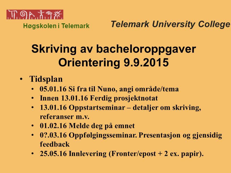 Høgskolen i Telemark Tidsplan 05.01.16 Si fra til Nuno, angi område/tema Innen 13.01.16 Ferdig prosjektnotat 13.01.16 Oppstartseminar – detaljer om skriving, referanser m.v.