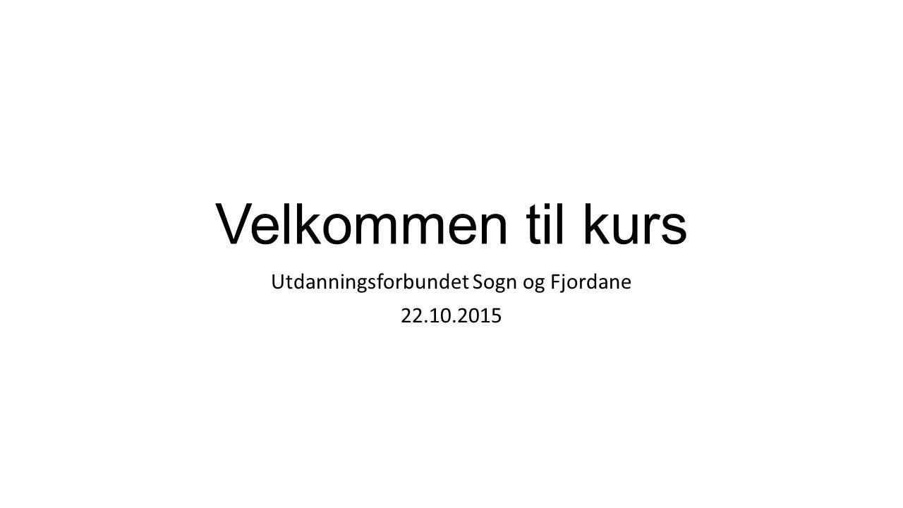 Velkommen til kurs Utdanningsforbundet Sogn og Fjordane 22.10.2015
