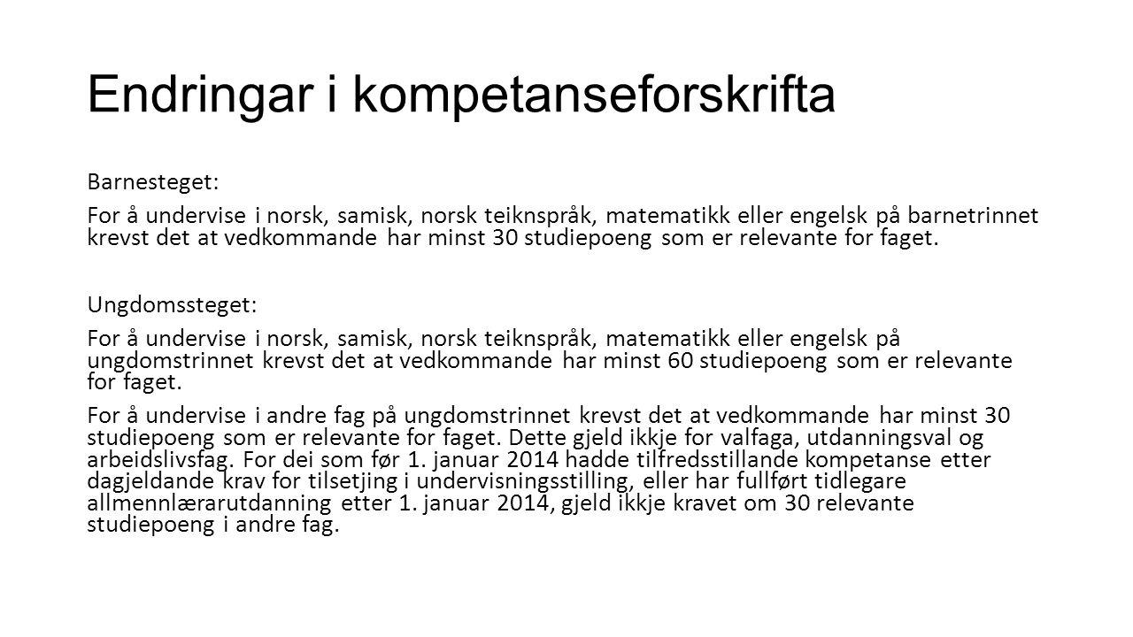 Endringar i kompetanseforskrifta Barnesteget: For å undervise i norsk, samisk, norsk teiknspråk, matematikk eller engelsk på barnetrinnet krevst det at vedkommande har minst 30 studiepoeng som er relevante for faget.