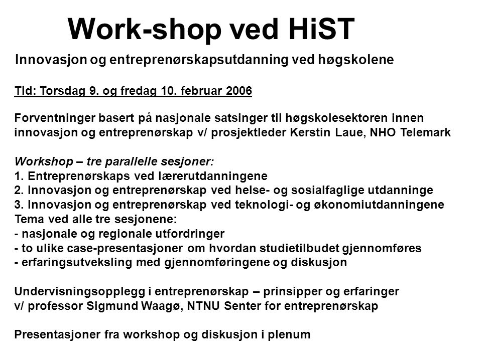 Work-shop ved HiST Innovasjon og entreprenørskapsutdanning ved høgskolene Tid: Torsdag 9. og fredag 10. februar 2006 Forventninger basert på nasjonale