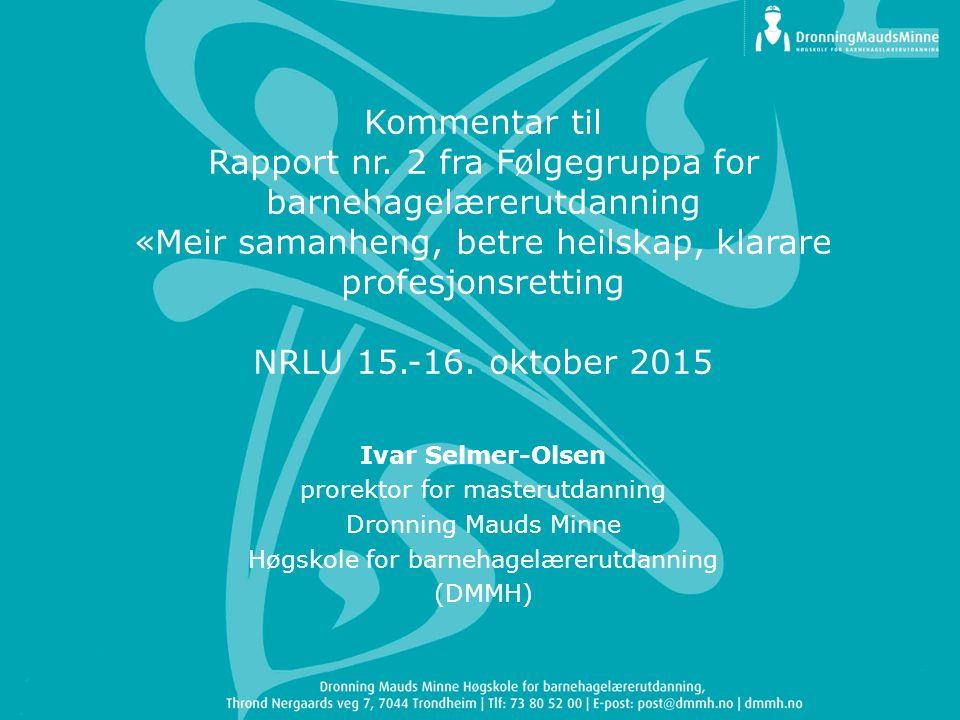Kommentar til Rapport nr. 2 fra Følgegruppa for barnehagelærerutdanning «Meir samanheng, betre heilskap, klarare profesjonsretting NRLU 15.-16. oktobe