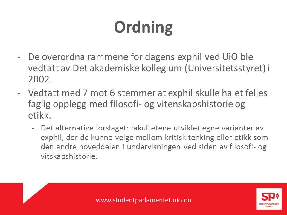 Ordning -De overordna rammene for dagens exphil ved UiO ble vedtatt av Det akademiske kollegium (Universitetsstyret) i 2002. -Vedtatt med 7 mot 6 stem