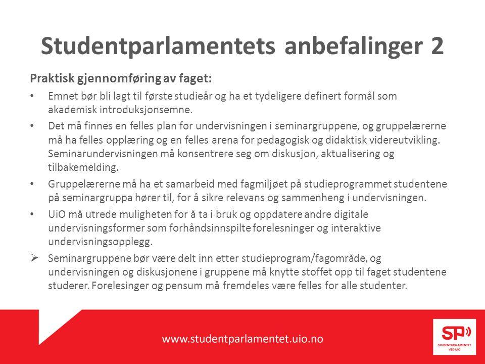 Studentparlamentets anbefalinger 2 Praktisk gjennomføring av faget: Emnet bør bli lagt til første studieår og ha et tydeligere definert formål som akademisk introduksjonsemne.