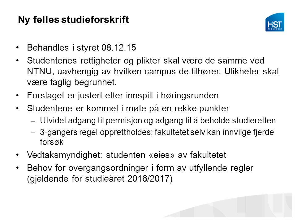 Ny felles studieforskrift Behandles i styret 08.12.15 Studentenes rettigheter og plikter skal være de samme ved NTNU, uavhengig av hvilken campus de t