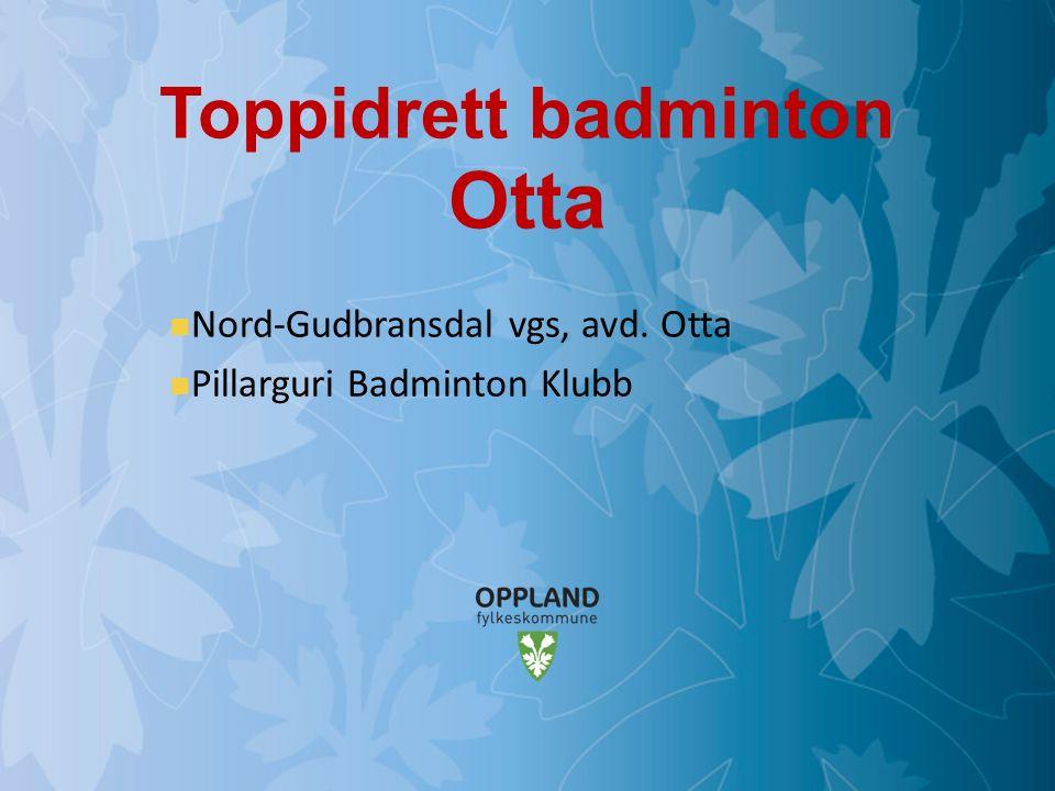 Mulighetenes Oppland Toppidrett badminton Otta Nord-Gudbransdal vgs, avd.