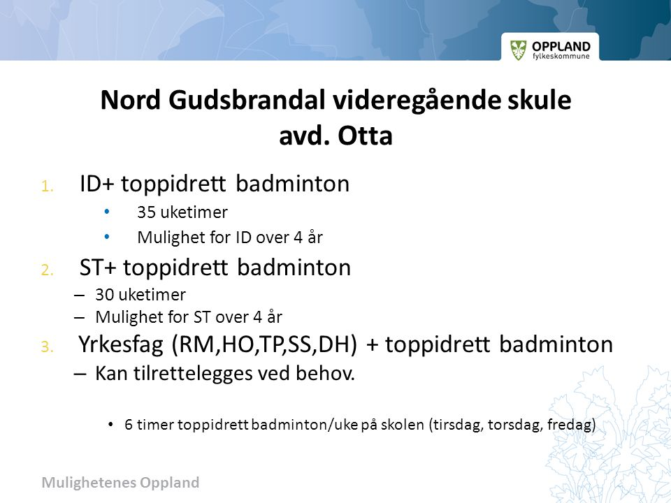 Mulighetenes Oppland Skolen Et moderne skolebygg -nyrenovert høsten 2010 Ca.