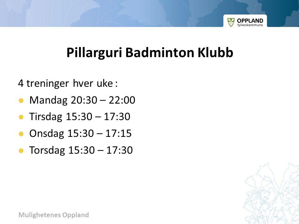 Mulighetenes Oppland Pillarguri Badminton Klubb 4 treninger hver uke : Mandag 20:30 – 22:00 Tirsdag 15:30 – 17:30 Onsdag 15:30 – 17:15 Torsdag 15:30 – 17:30