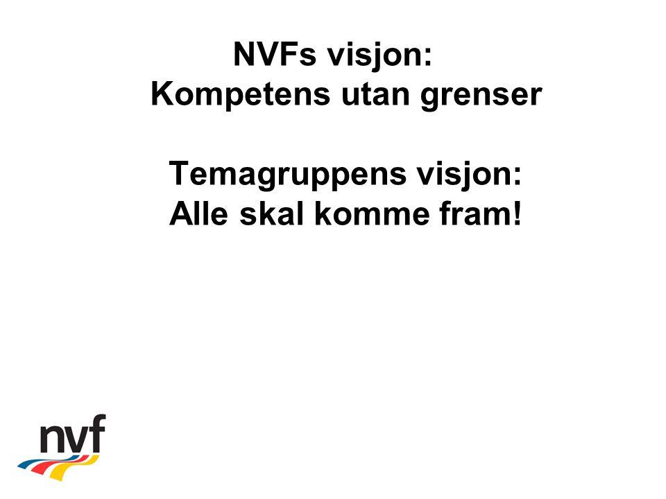 NVFs visjon: Kompetens utan grenser Temagruppens visjon: Alle skal komme fram!