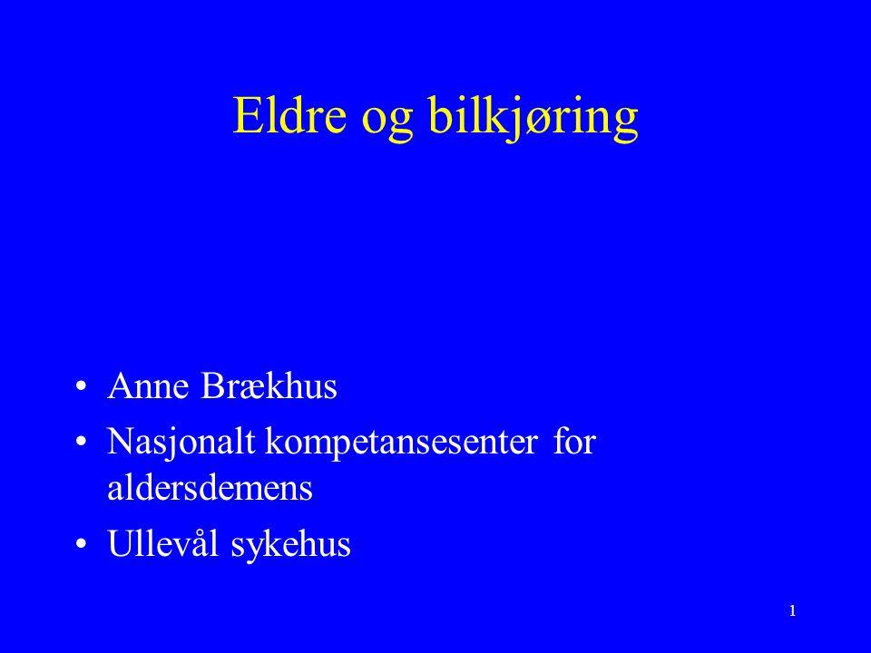 1 Eldre og bilkjøring Anne Brækhus Nasjonalt kompetansesenter for aldersdemens Ullevål sykehus