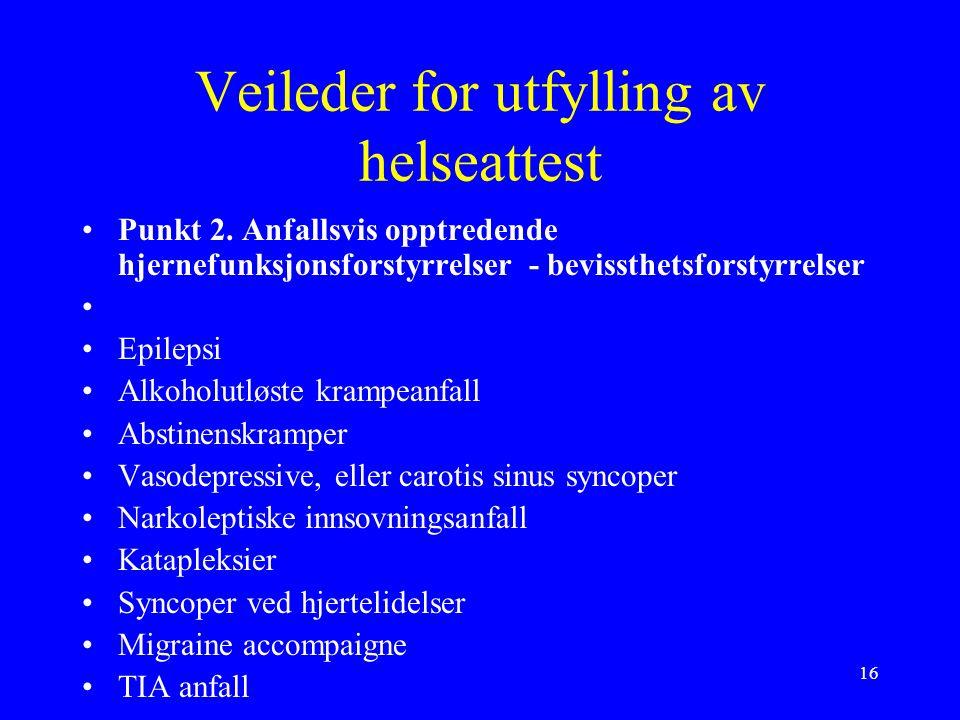 16 Veileder for utfylling av helseattest Punkt 2.