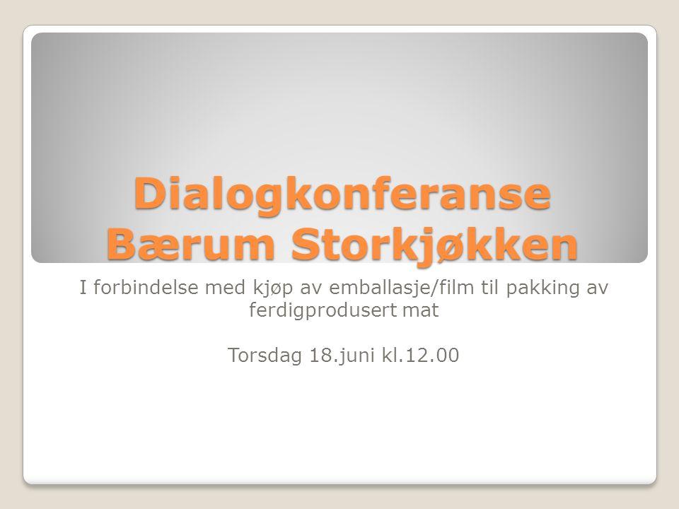 Dialogkonferanse Bærum Storkjøkken I forbindelse med kjøp av emballasje/film til pakking av ferdigprodusert mat Torsdag 18.juni kl.12.00