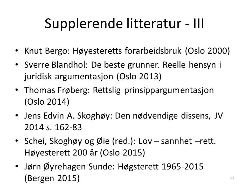 Supplerende litteratur - III Knut Bergo: Høyesteretts forarbeidsbruk (Oslo 2000) Sverre Blandhol: De beste grunner.