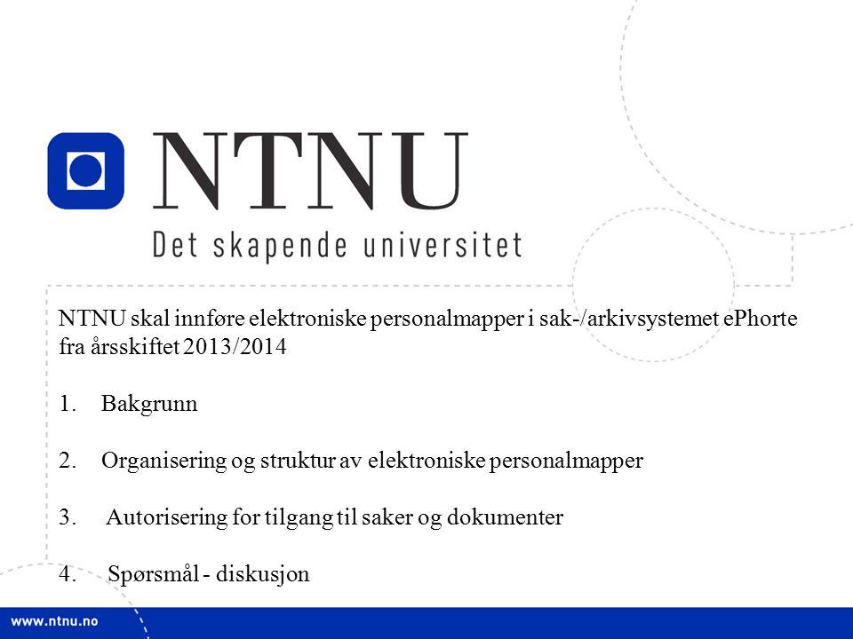 1 NTNU skal innføre elektroniske personalmapper i sak-/arkivsystemet ePhorte fra årsskiftet 2013/2014 1.Bakgrunn 2.Organisering og struktur av elektro