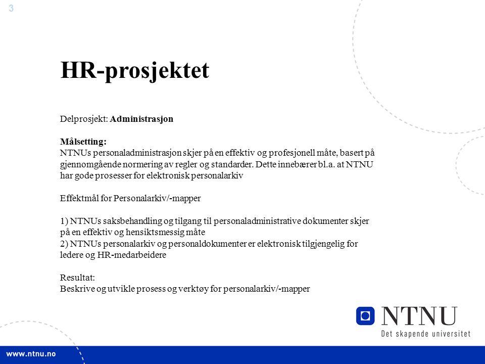 3 HR-prosjektet Delprosjekt: Administrasjon Målsetting: NTNUs personaladministrasjon skjer på en effektiv og profesjonell måte, basert på gjennomgåend