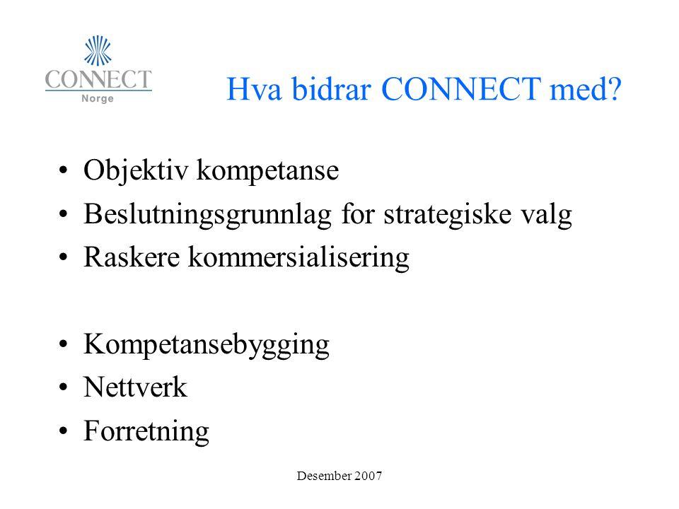 Objektiv kompetanse Beslutningsgrunnlag for strategiske valg Raskere kommersialisering Kompetansebygging Nettverk Forretning Hva bidrar CONNECT med