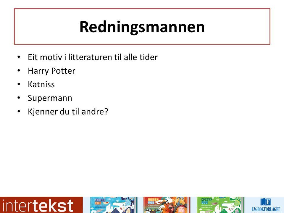 Redningsmannen Eit motiv i litteraturen til alle tider Harry Potter Katniss Supermann Kjenner du til andre