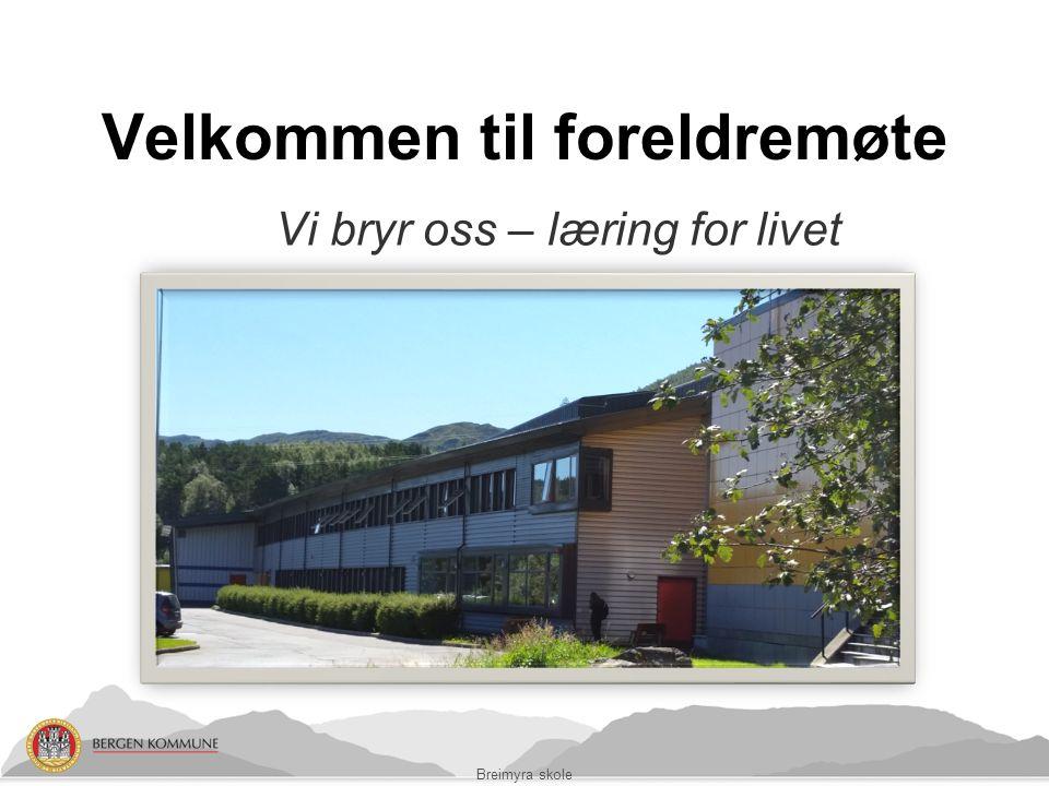 Breimyra skole Velkommen til foreldremøte Vi bryr oss – læring for livet
