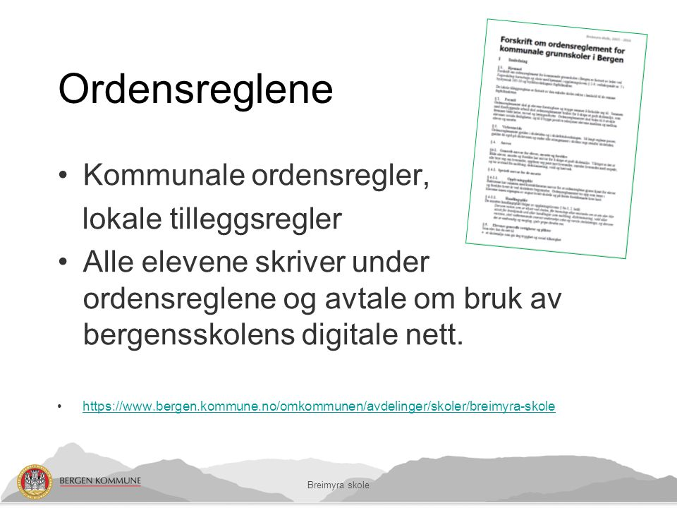 Ordensreglene Kommunale ordensregler, lokale tilleggsregler Alle elevene skriver under ordensreglene og avtale om bruk av bergensskolens digitale nett.