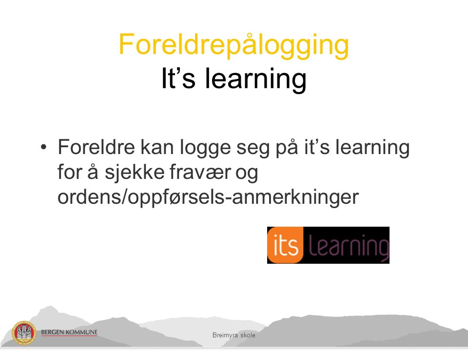 Foreldrepålogging It's learning Foreldre kan logge seg på it's learning for å sjekke fravær og ordens/oppførsels-anmerkninger Breimyra skole