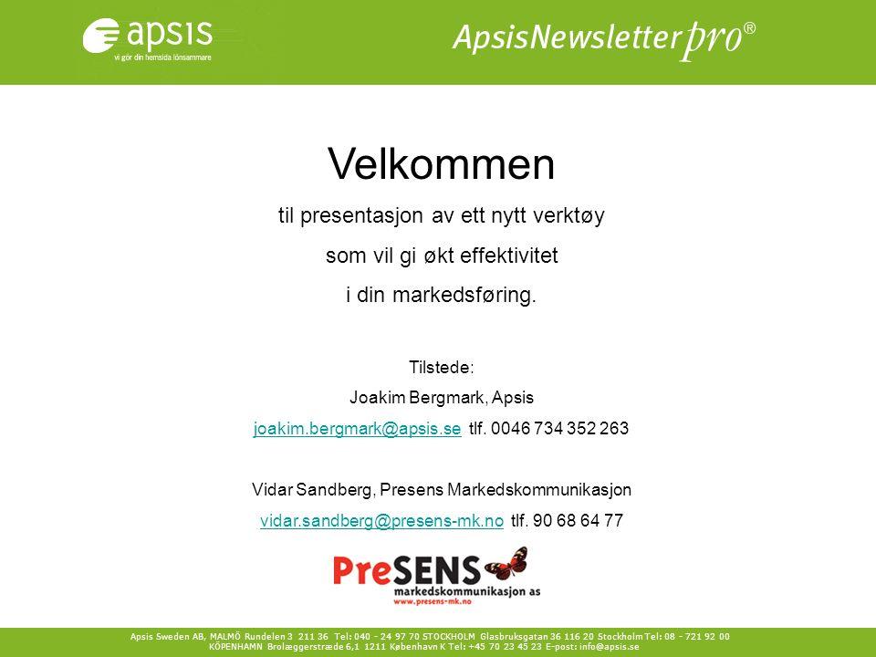 Apsis Sweden AB, MALMÖ Rundelen 3 211 36 Tel: 040 - 24 97 70 STOCKHOLM Glasbruksgatan 36 116 20 Stockholm Tel: 08 - 721 92 00 KÖPENHAMN Brolæggerstræde 6,1 1211 København K Tel: +45 70 23 45 23 E-post: info@apsis.se Velkommen til presentasjon av ett nytt verktøy som vil gi økt effektivitet i din markedsføring.